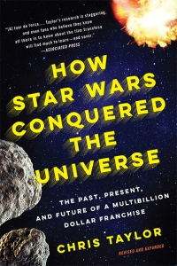 How Star Wars Conquered the Universe Chris Taylor