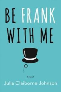 Be Frank With Me Julia Claiborne Johnson