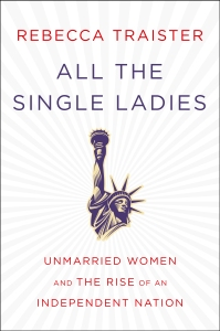 all the single ladies rebecca traister